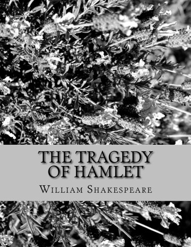 9781530881833: The Tragedy of Hamlet: Prince of Denmark