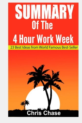 Summary of the 4-Hour Workweek: 23 Best Ideas from World Famous Best-Seller (Book Summary,Success,...