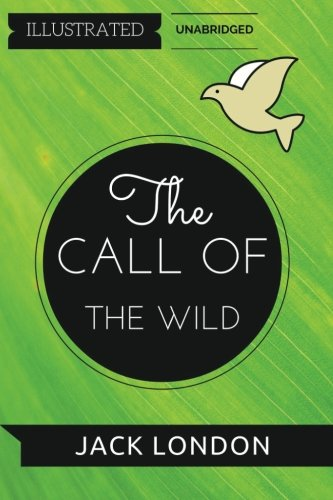 9781530891801: The Call of the Wild: By Jack London: Illustrated & Unabridged