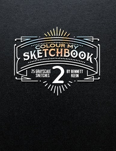 9781530893744: Colour My Sketchbook 2: GrayScale Adult Colouring Book
