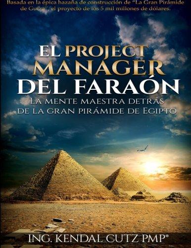 El Project Manager del Faraon: La Mente Maestra detras de la Gran Piramide de Egipto (Spanish ...
