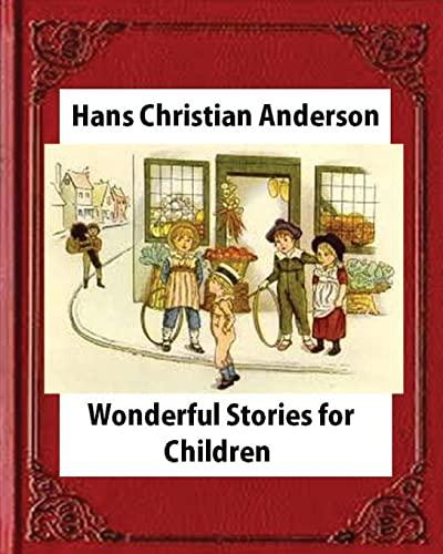 Wonderful Stories for Children,by Hans Christian Anderson: Anderson, Hans Christian