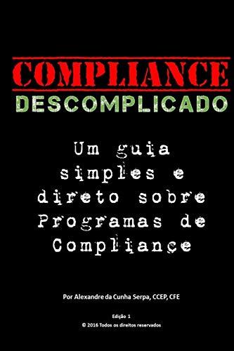 Compliance Descomplicado: Um Guia Simples E Direto: Alexandre Da Cunha