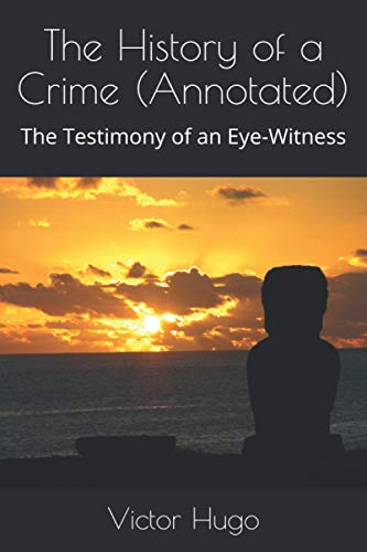 The History of a Crime (Annotated): The: Victor Hugo