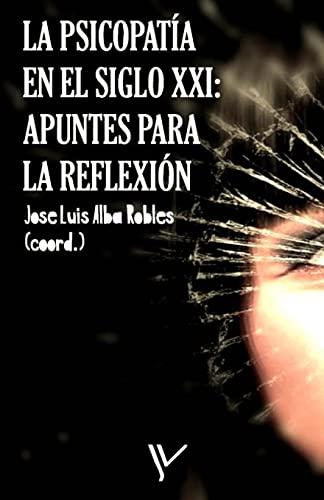 La Psicopatia En El Siglo XXI: Apuntes: José Luis Alba