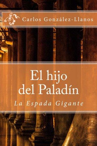 9781530910199: El hijo del Paladín. La Espada Gigante (Volume 1) (Spanish Edition)