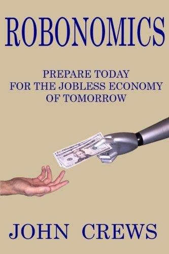 9781530910465: Robonomics: Prepare Today for the Jobless Economy of Tomorrow
