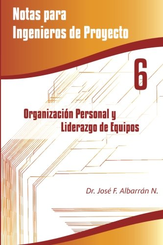 9781530911196: Organización Personal y Liderazgo de Equipos: Notas para Ingenieros de Proyecto 6 (Notas para Ingenieros de Proyectos) (Volume 6) (Spanish Edition)