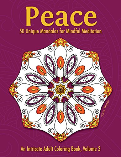 Peace: 50 Unique Mandalas for Mindful Meditation (An Intricate Adult Coloring Book, Volume 3): ...