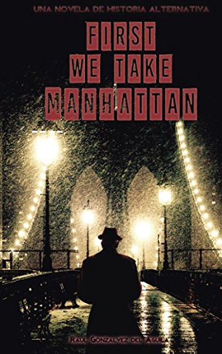 9781530925988: First We Take Manhattan: Una novela de Historia Alternativa