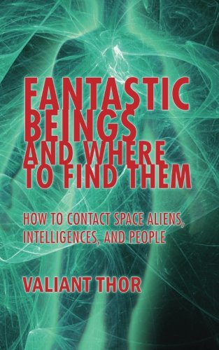 Fantastic Beings and Where to Find Them: How to Contact Space Aliens, Intelligences, and People: ...