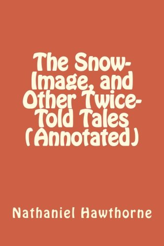 9781530933464: The Snow-Image, and Other Twice-Told Tales (Annotated)