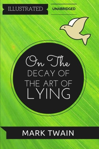 9781530942497: On The Decay Of The Art Of Lying: By Mark Twain : Illustrated & Unabridged