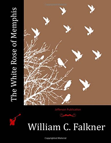 The White Rose of Memphis: William C Falkner