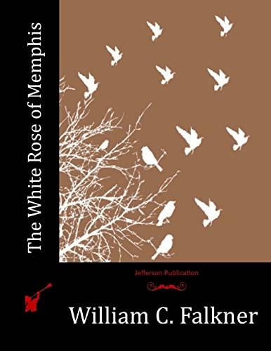 The White Rose of Memphis (Paperback): William C Falkner