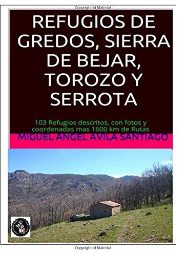 9781530948949: Refugios de Gredos, Sierra de Bejar, Torozo y Serrota: 103 Refugios descritos, con fotos y coordenadas mas 1600 km de Rutas (Spanish Edition)