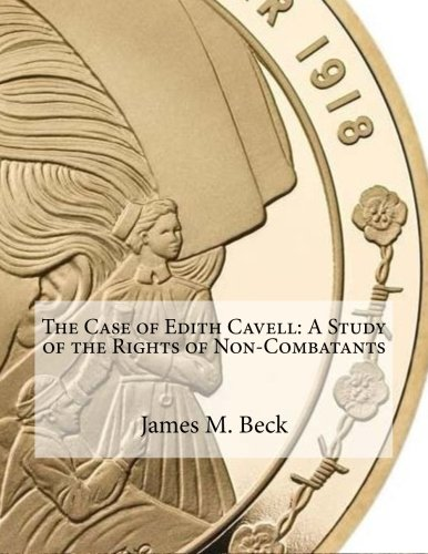 9781530953684: The Case of Edith Cavell: A Study of the Rights of Non-Combatants