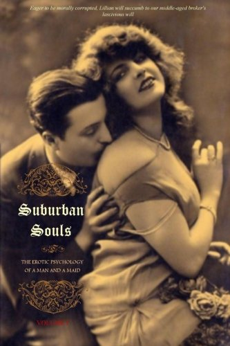 9781530967766: Suburban Souls (VOLUME I): The Erotic Psychology of a Man and a Maid