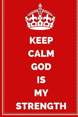 Keep Calm God Is My Strength: Motivational: Journals For All