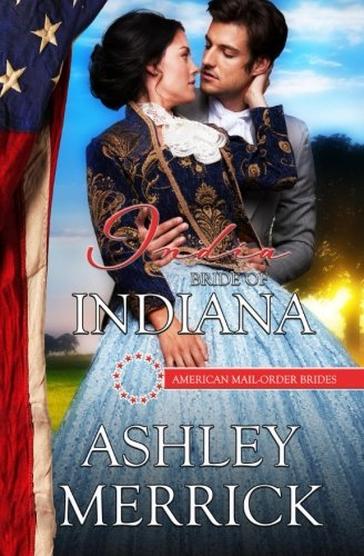 India: Bride of Indiana (American Mail-Order Brides Series) (Volume 19): Ashley Merrick