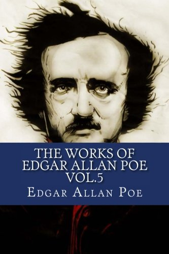 9781530977598: The Works of Edgar Allan Poe Vol.5