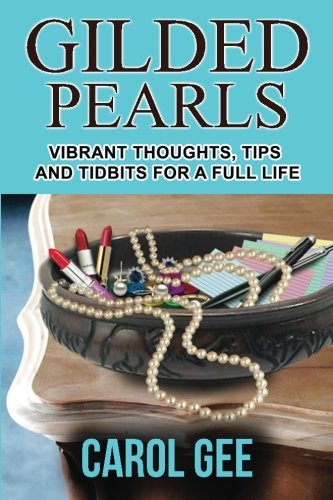 9781530979479: Gilded Pearls: Vibrant Thoughts, Tips And Tidbits For A Full Life