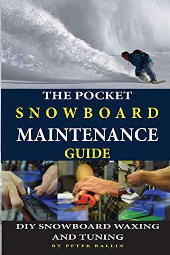 The Pocket Snowboard Maintenance Guide: DIY snowboard waxing and tuning: Peter Ballin