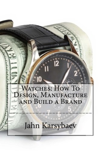 9781530984442: Watches: How To Design, Manufacture and Build a Brand