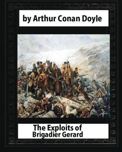 9781530986651: The Exploits of Brigadier Gerard,by Arthur Conan Doyle and W.B.Wollen: & The Adventures of Gerard [ Illustrated ]