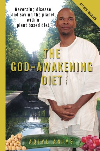 9781530991846: The God-Awakening Diet: Reversing disease and saving the planet with a plant based diet