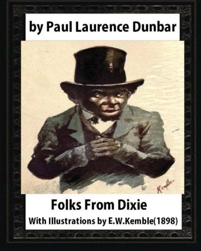 9781530992218: Folks From Dixie(1898),by Paul Laurence Dunbar and E. W. Kemble: Edward W. Kemble(January 18,1861 – September 19,1933)