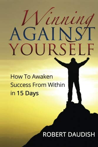 9781530994090: Winning Against Yourself: How To Awaken Success From Within in 15 Days (Self Improvement Workbooks, Empowering Yourself, Inner Child)