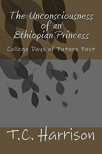 9781530995202: The Unconsciousness of an Ethiopian Princess: College Days of Future Past (Volume 1)