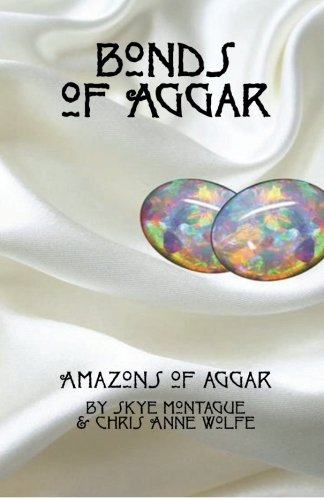 Bonds of Aggar (Amazons of Aggar): Chris Anne Wolfe