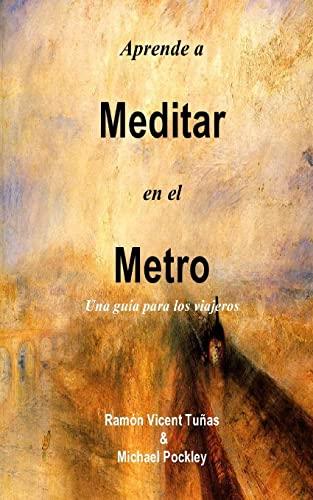 9781530998937: Aprende a Meditar en el Metro: Una guía para los viajeros (Spanish Edition)