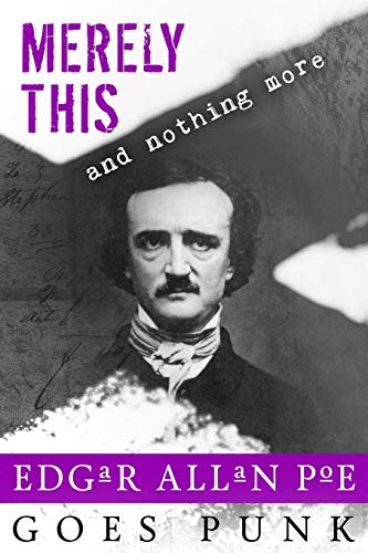 Merely This and Nothing More: Poe Goes: Cook, Jeffrey; Lynch,