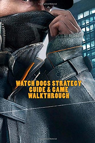 9781530999897: Watch Dogs Strategy Guide & Game Walkthrough - Cheats, Tips, Tricks AND MORE!