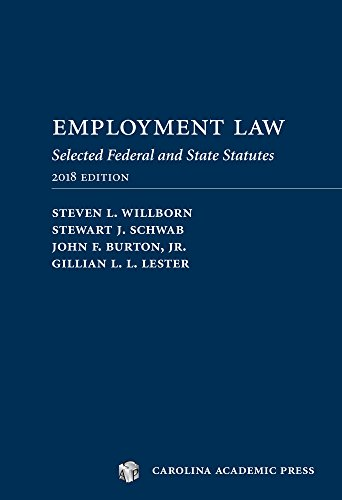 Employment Laws 2018: Selected Federal and State Statutes: Steven Willborn