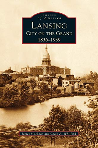 9781531617547: Lansing, City on the Grand: 1836-1939