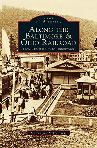 9781531622091: Along the Baltimore & Ohio Railroad: From Cumberland to Uniontown