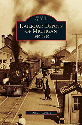 9781531632397: Railroad Depots of Michigan: 1910-1920