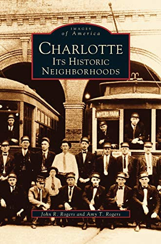 Charlotte: Its Historic Neighborhoods: Rogers, John R;