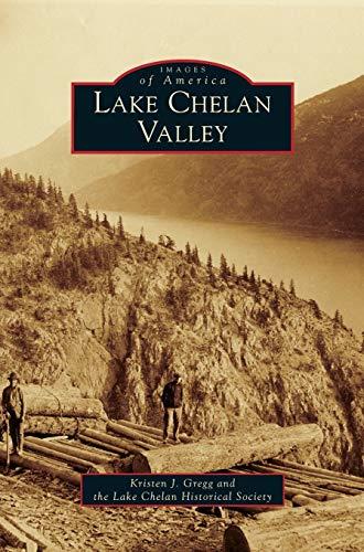 Lake Chelan Valley (Hardback): Kristen J Gregg,