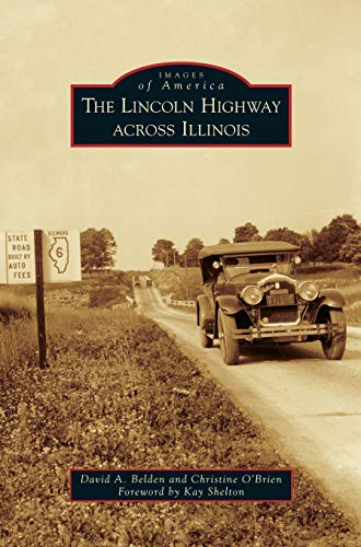 Lincoln Highway Across Illinois: David A Belden