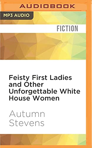 Feisty First Ladies and Other Unforgettable White House Women: Autumn Stevens