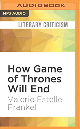 9781531810320: How Game of Thrones Will End: The History, Politics, and Pop Culture Driving the Show to its Finish
