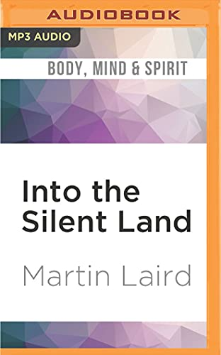Into the Silent Land: A Guide to: Martin Laird