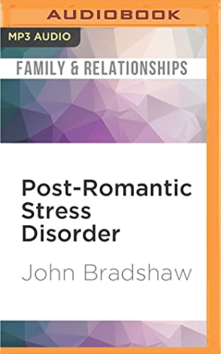 Post-Romantic Stress Disorder: What to Do When the Honeymoon Is Over: John Bradshaw