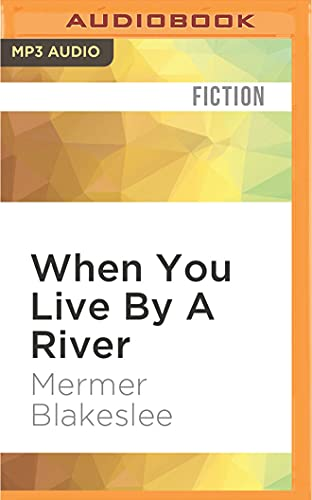 When You Live by a River: Mermer Blakeslee