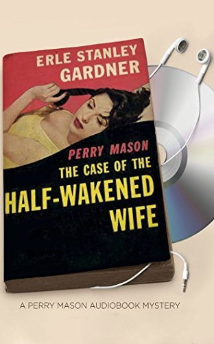The Case of the Half-Wakened Wife (Perry Mason Series): Erle Stanley Gardner